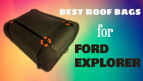 Best Roof Bags for Ford Explorer