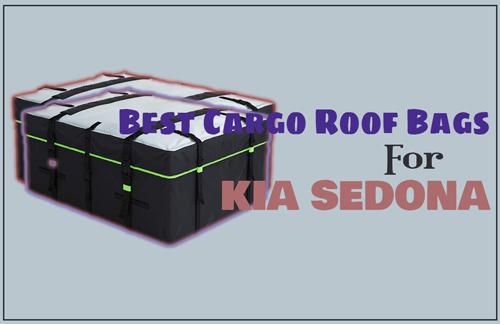 Best Cargo Roof Bags for Kia Sedona