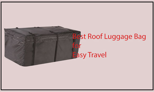 Best Roof Luggage Bag for Easy Travel