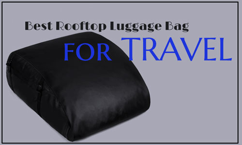 Best Rooftop Luggage Bag for Travel