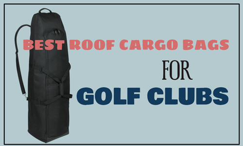 Best Roof Cargo Bags for Golf Clubs