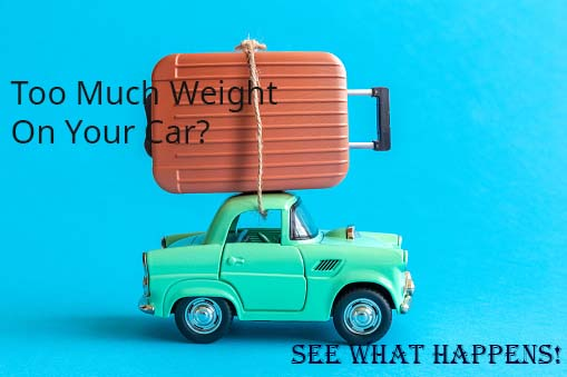 What Happens If You Put Too Much Weight On A Car