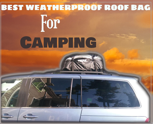 Best Weatherproof Roof Bag for Camping