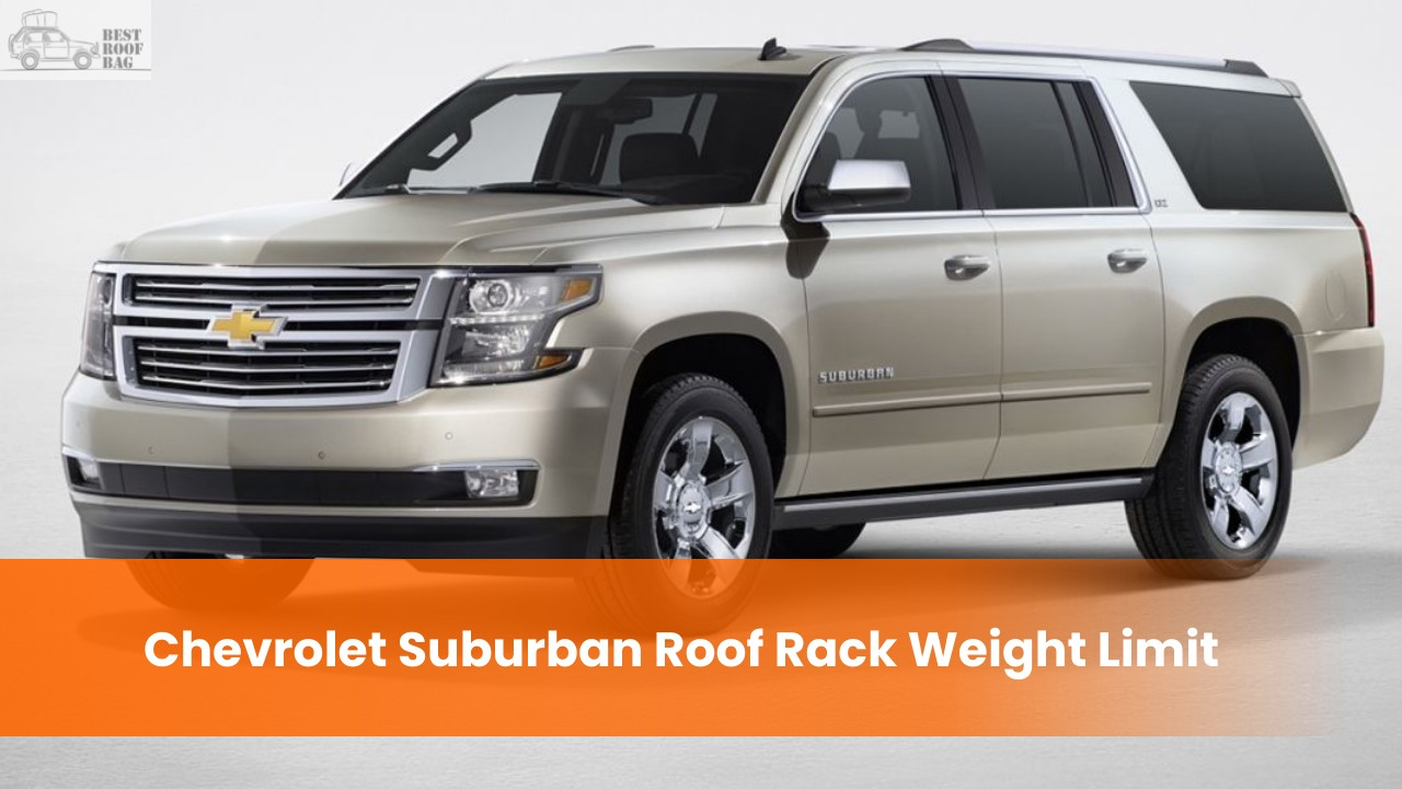 Chevrolet Suburban Roof Rack Weight Limit