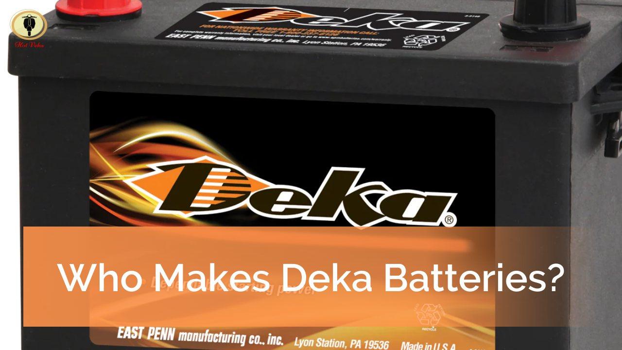 Who Makes Deka Batteries